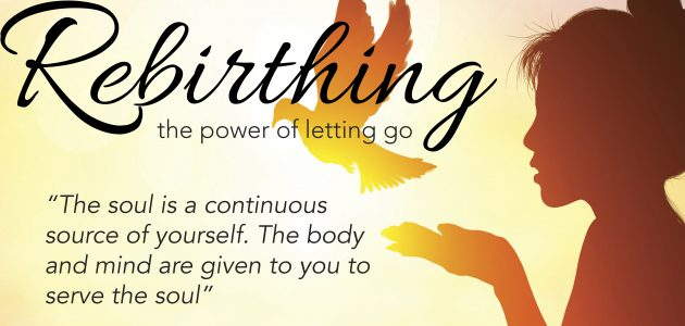 Rebirthing: The Power of Letting Go